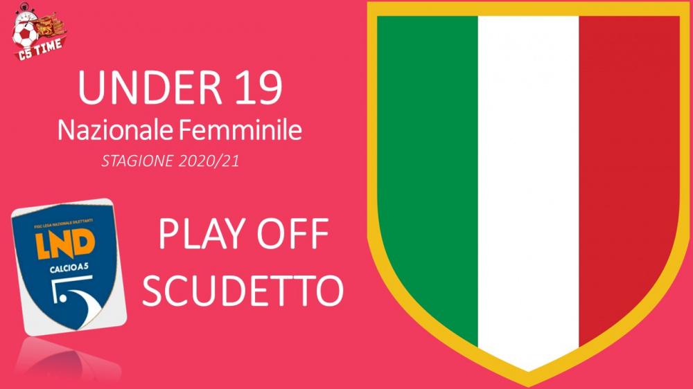UNDER 19 NAZ. FEMMINILE PLAY OFF SCUDETTO 2020/21